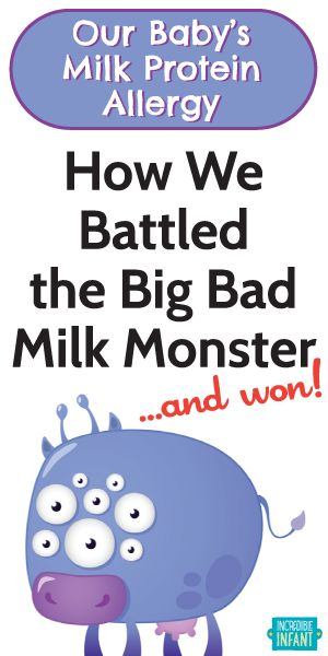 Our Baby's Milk Protein Allergy: How We Battled the Big Bad Milk Monster and Won - http://www.incredibleinfant.com