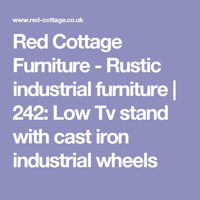 Red Cottage Furniture - Rustic industrial furniture | 242: Low Tv stand with cast iron industrial wheels