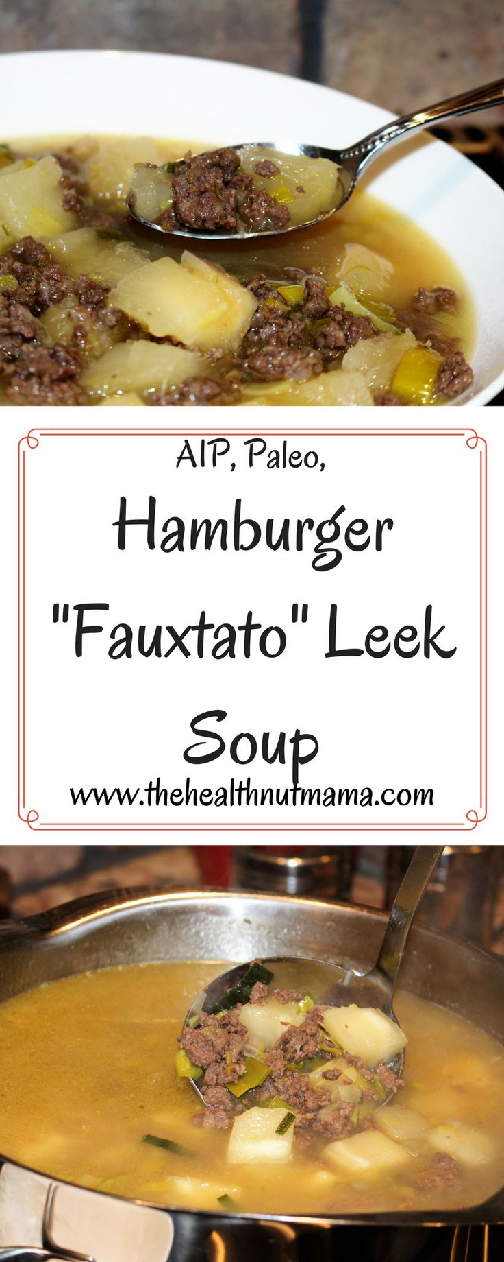 """AIP Paleo Hamburger """"Fauxtato"""" Leek Soup. Quick & Delicious! Perfect for those cold winter nights! www.thehealthnutmama.com"""