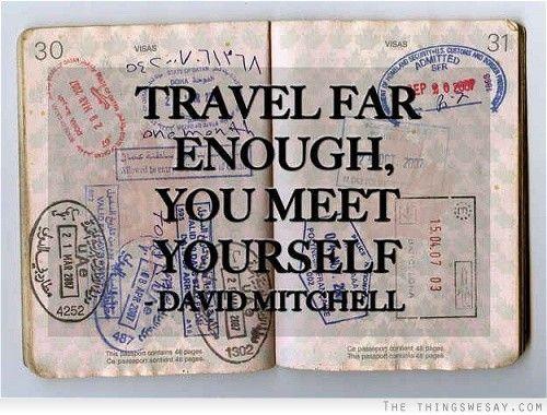 Travel far enough you meet yourself
