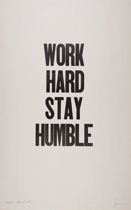 """Work hard stay humble"""