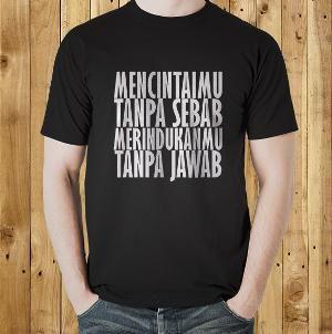 Jual Kaos 'Mencintaimu Tanpa Sebab' Kata Kata Tulisan Lucu Kocak Unik Keren T Shirt Distro Online