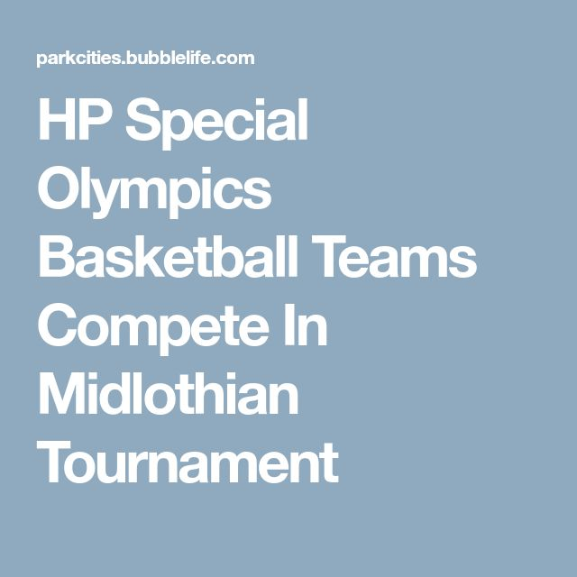 HP Special Olympics Basketball Teams Compete In Midlothian Tournament