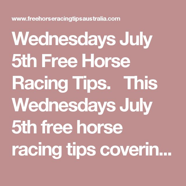 Wednesdays July 5th Free Horse Racing Tips.  This Wednesdays July 5th free horse racing tips covering the 1st 3 races everywhere..