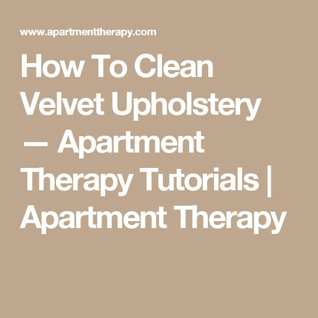How To Clean Velvet Upholstery — Apartment Therapy Tutorials   Apartment Therapy