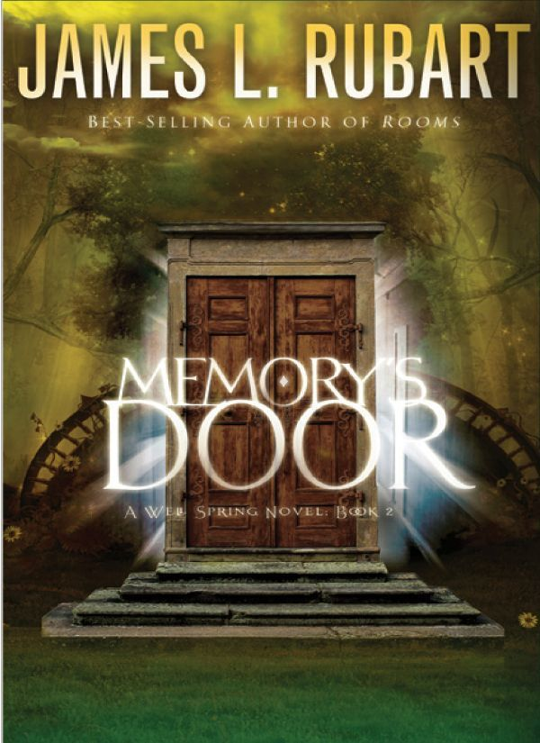 Memory's Door (A Well Spring Novel #2) by James L. Rubart.