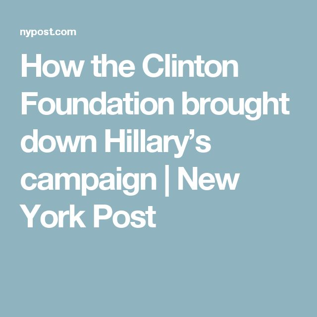 How the Clinton Foundation brought down Hillary's campaign | New York Post