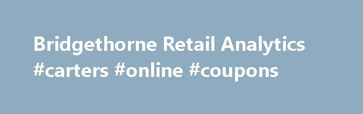 Bridgethorne Retail Analytics #carters #online #coupons http://retail.remmont.com/bridgethorne-retail-analytics-carters-online-coupons/  #retail analytics # The data challenge: Where ever your business or brand is […]