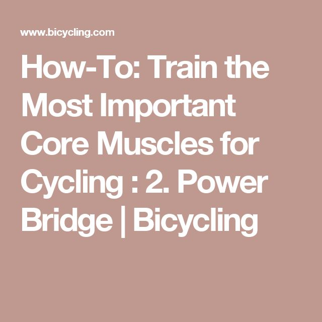 How-To: Train the Most Important Core Muscles for Cycling : 2. Power Bridge | Bicycling