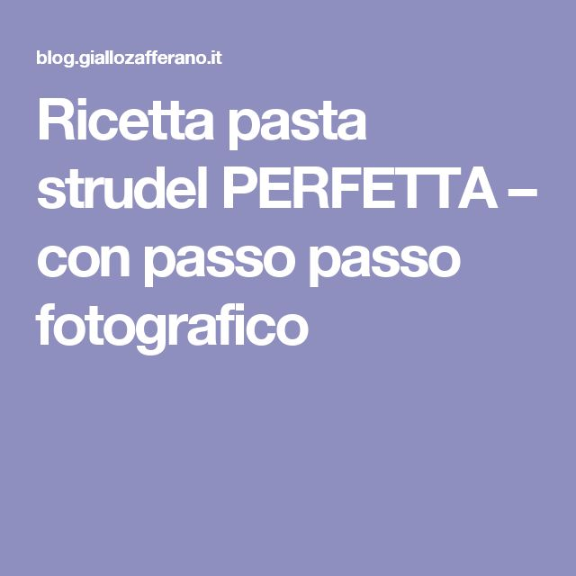 Ricetta pasta strudel PERFETTA – con passo passo fotografico