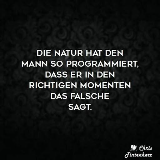 Die Natur hat den Mann so programmiert, dass er in den richtigen Momenten das Falsche sagt. #zitat #zitate #spruch #sprüche #worte #wahreworte #schöneworte