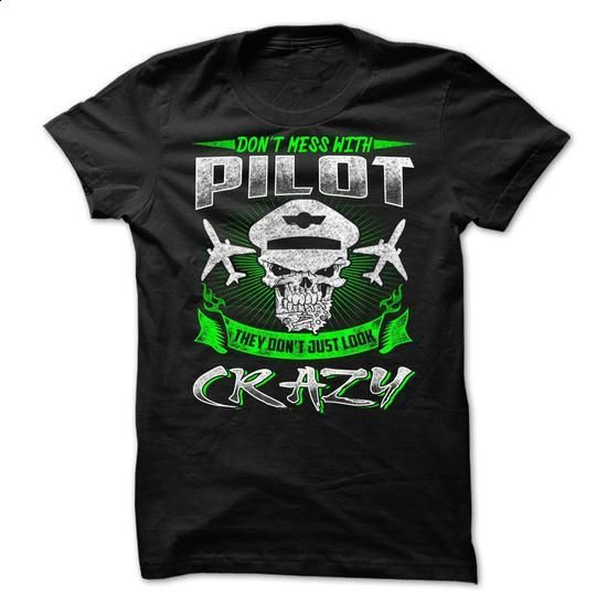 Dont Mess With Pilot They Dont Just Look Crazy - #sleeve #print shirts. PURCHASE NOW => https://www.sunfrog.com/LifeStyle/Dont-Mess-With-Pilot-They-Dont-Just-Look-Crazy.html?60505