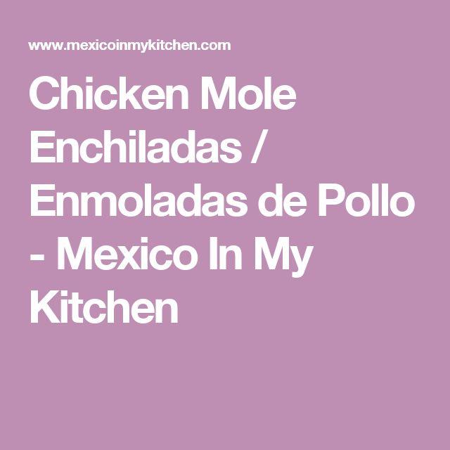 Chicken Mole Enchiladas / Enmoladas de Pollo - Mexico In My Kitchen