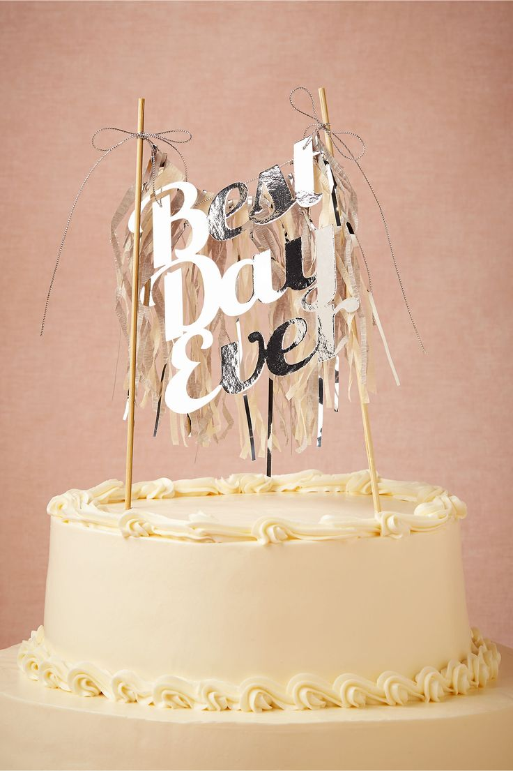 Best Day Ever Cake Topper from @BHLDN Weddings ...would be so cute for birthdays and anniversaries, too!