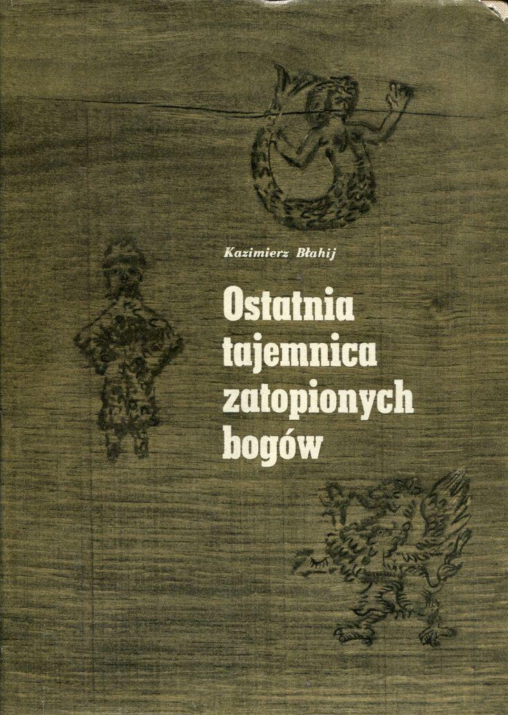 """""""Ostatnia tajemnica zatopionych bogów"""" Kazimierz Błahij Cover by Janusz Wysocki Published by Wydawnictwo Iskry 1970"""