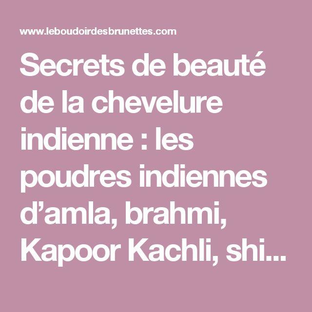 Secrets de beauté de la chevelure indienne : les poudres indiennes d'amla, brahmi, Kapoor Kachli, shikakai et le henné neutre (Partie 2)   Le Boudoir des Brunettes