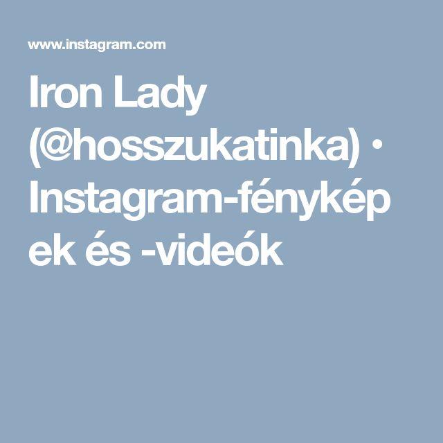 Iron Lady (@hosszukatinka) • Instagram-fényképek és -videók