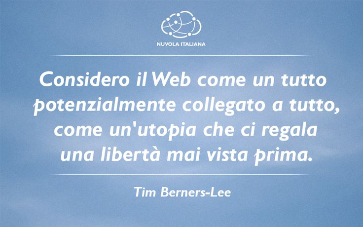 """""""Considero il #Web come un tutto potenzialmente collegato a tutto, come un'utopia che ci regala una libertà mai vista prima."""" - Tim Berners-Lee #NuvolaQuotes"""