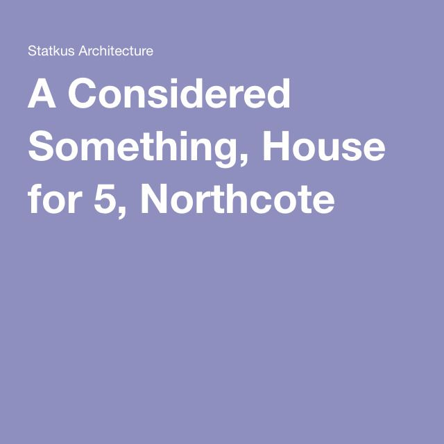 A Considered Something, House for 5, Northcote
