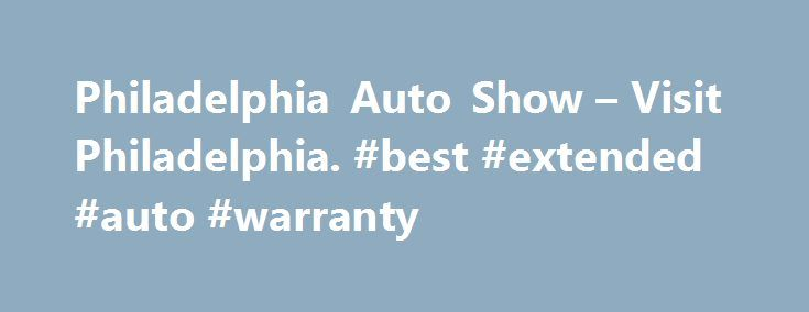 Philadelphia Auto Show – Visit Philadelphia. #best #extended #auto #warranty http://cameroon.remmont.com/philadelphia-auto-show-visit-philadelphia-best-extended-auto-warranty/  #philly auto show # Philadelphia Auto Show Description January 31-February 8, 2015 Overview Explore the automotive industry s latest creations at the Pennsylvania Convention Center during the 2015 Philadelphia Auto Show. The Philadelphia Auto Show features more than 700 concept, classic, luxury and exotic cars on…