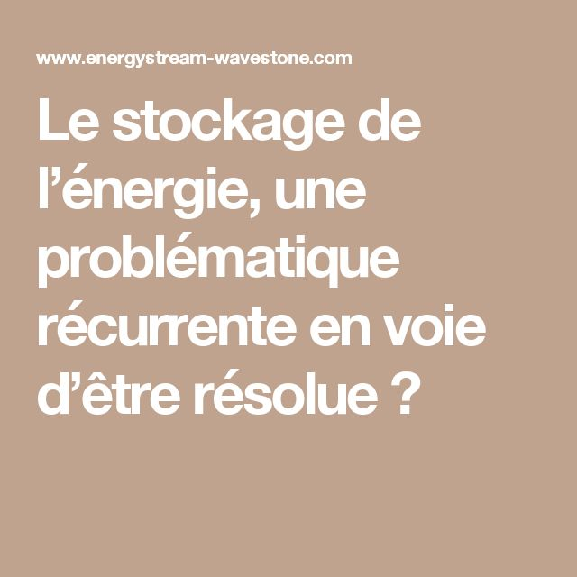 Le stockage de l'énergie, une problématique récurrente en voie d'être résolue ?