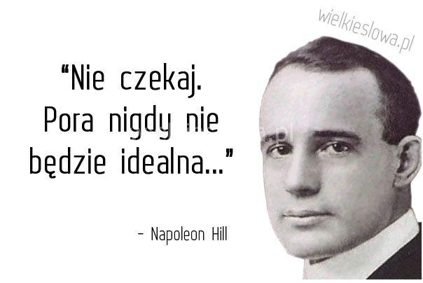 Nie czekaj. Pora nigdy nie będzie... #Hill-Napoleon,  #Oczekiwanie
