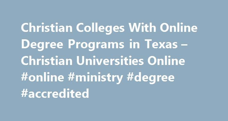 Christian Colleges With Online Degree Programs in Texas – Christian Universities Online #online #ministry #degree #accredited http://commercial.nef2.com/christian-colleges-with-online-degree-programs-in-texas-christian-universities-online-online-ministry-degree-accredited/  # Christian Colleges With Online Degree Programs in Texas Are you looking for an online degree program in Texas that is both accredited and Christian? As one of the most influential states in the Union, Texas has long…