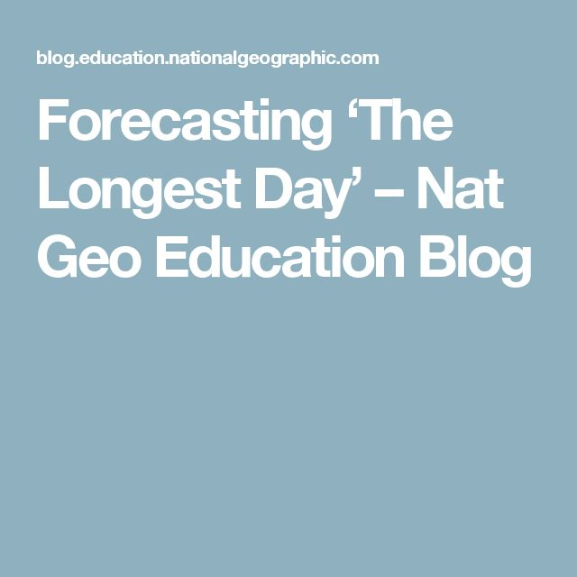 Forecasting 'The Longest Day' – Nat Geo Education Blog