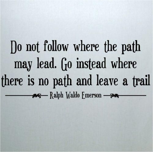 Ralph Waldo Emerson quotes are my favorite. Every one makes me stop and think.