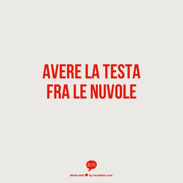"Learning Italian Language ~ Avere la testa fra le nuvole - to be distracted, absent-minded ""Having your head in the clouds"""