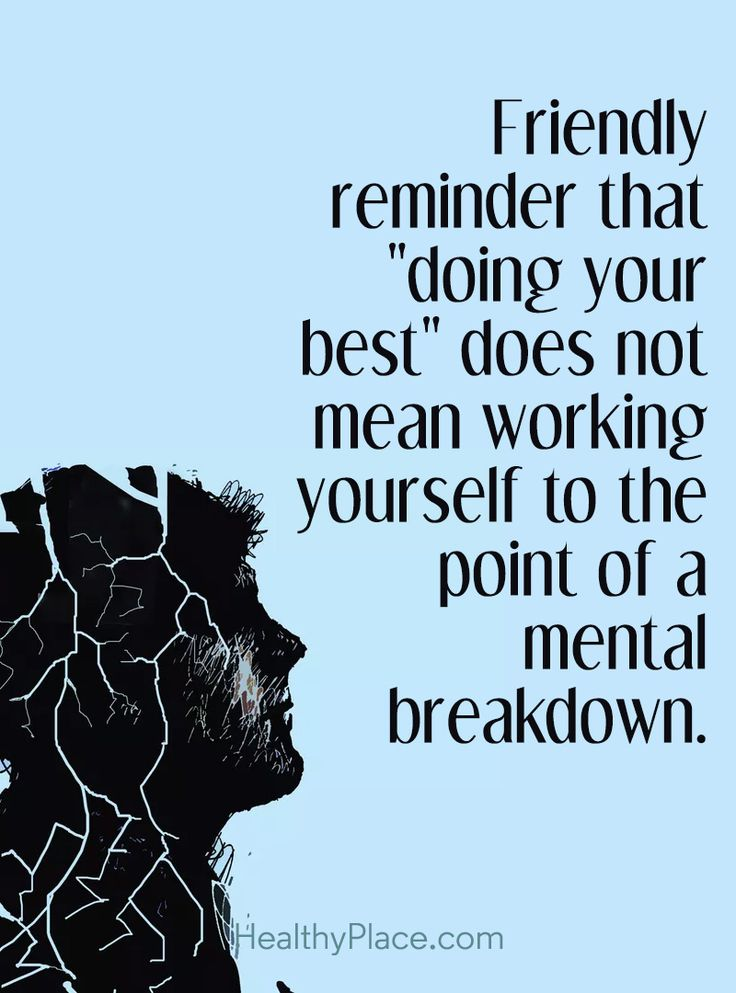 "Quote on mental health: Friendly reminder that ""doing your best"" does not mean working yourself to the point of a mental breakdown. www.HealthyPlace.com"