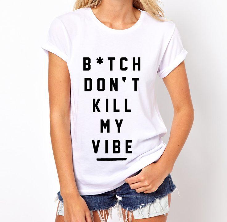 "T-Shirt ""Dont Kill my Vibe"" // Shop here: http://bit.ly/1uG18HD #myvibe #tshirt #fashion #tee #woman #bitchdontkillmyvibe"