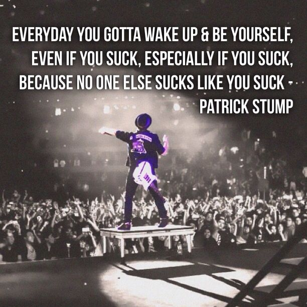 Haha Patrick Stump quotes (and Pete Wentz quotes) are the best.