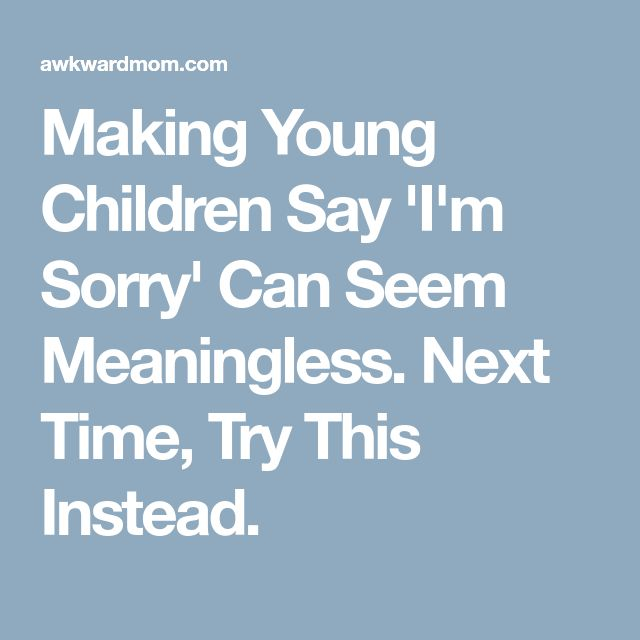 Making Young Children Say 'I'm Sorry' Can Seem Meaningless. Next Time, Try This Instead.