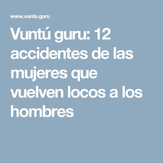 Vuntú guru: 12 accidentes de las mujeres que vuelven locos a los hombres