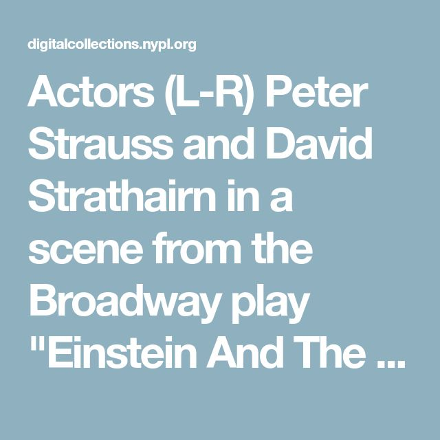 """Actors (L-R) Peter Strauss and David Strathairn in a scene from the Broadway play """"Einstein And The Polar Bear"""" (New York) - NYPL Digital Collections"""
