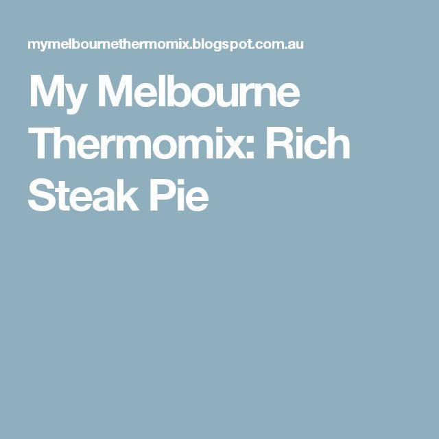 My Melbourne Thermomix: Rich Steak Pie