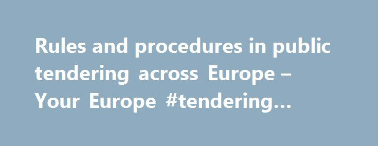 Rules and procedures in public tendering across Europe – Your Europe #tendering #procedures http://wisconsin.nef2.com/rules-and-procedures-in-public-tendering-across-europe-your-europe-tendering-procedures/  # Tendering rules and procedures As a business registered in the EU, you have the right to compete for public contracts in other EU countries.EU law sets minimum harmonised rules that apply to tenders above a certain value (see thresholds below). For lower value tenders, national rules…