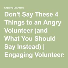 Don't Say These 4 Things to an Angry Volunteer (and What You Should Say Instead) | Engaging Volunteers