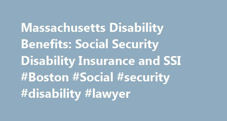 Massachusetts Disability Benefits: Social Security Disability Insurance and SSI #Boston #Social #security #disability #lawyer http://nigeria.nef2.com/massachusetts-disability-benefits-social-security-disability-insurance-and-ssi-boston-social-security-disability-lawyer/  # Massachusetts Disability Benefits: Social Security Disability Insurance and SSI Residents of Massachusetts who are unable to work due to a disability, and who expect to be unable to work for at least twelve months, are…