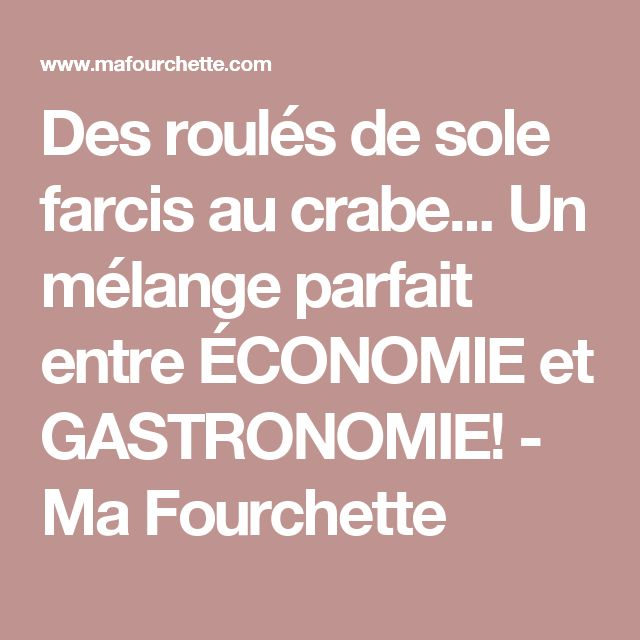 Des roulés de sole farcis au crabe... Un mélange parfait entre ÉCONOMIE et GASTRONOMIE!  - Ma Fourchette