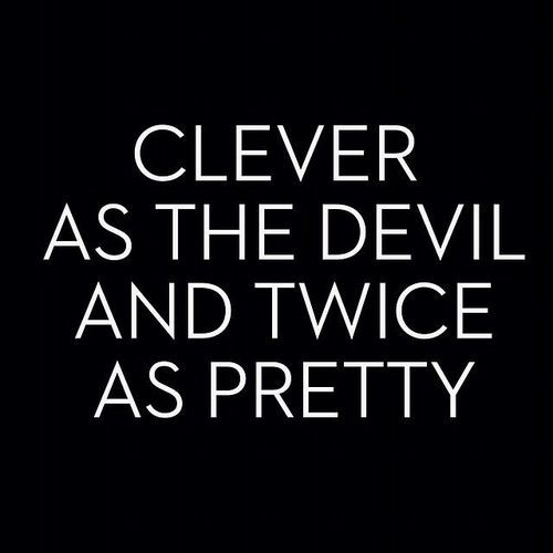 Clever as the Devil and twice as pretty.