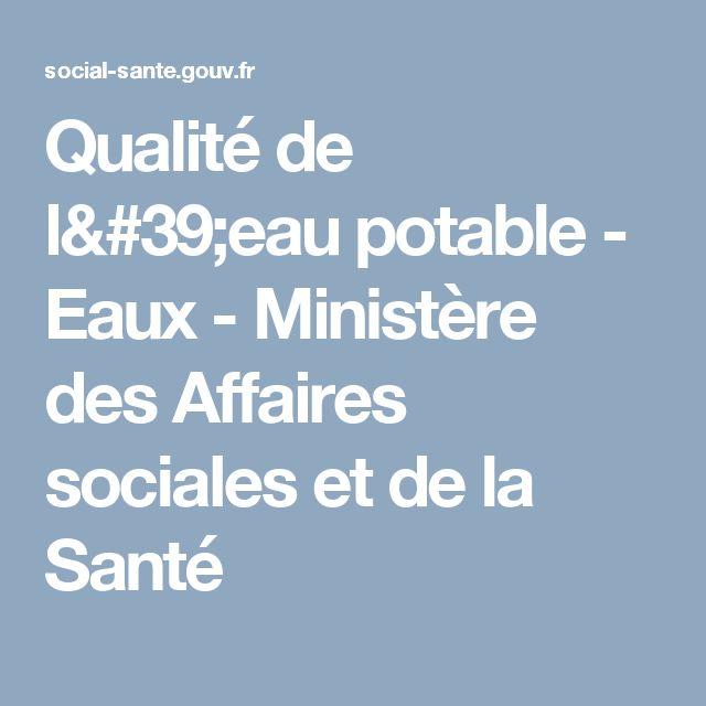 Qualité de l'eau potable - Eaux - Ministère des Affaires sociales et de la Santé