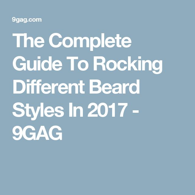 The Complete Guide To Rocking Different Beard Styles In 2017 - 9GAG