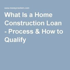 What Is a Home Construction Loan - Process & How to Qualify