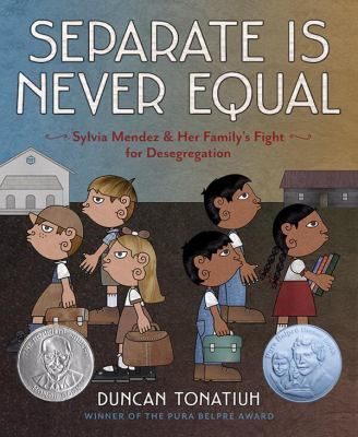 Separate Is Never Equal: the Story of Sylvia Mendez and Her Family by Duncan Tonatiuh. Years before the landmark U.S. Supreme Court ruling Brown v. Board of Education, Sylvia Mendez, an eight-year-old girl of Mexican and Puerto Rican heritage, played an instrumental role in Mendez v. Westminster, the landmark desegregation case of 1946 in California