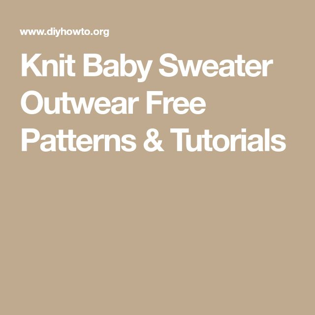 Knit Baby Sweater Outwear Free Patterns & Tutorials