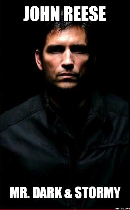John Reese Mr. Dark & Stormy From Annette.<---No... He's Tall Dark And Deranged, remember?