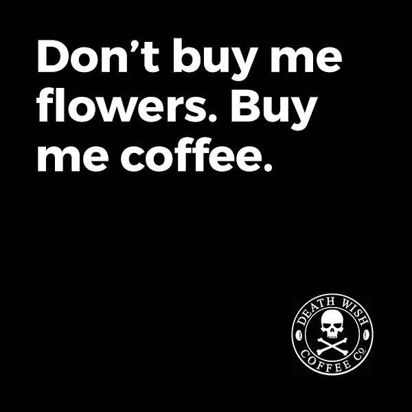 And make it Death Wish Coffee!!                              …