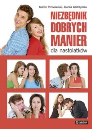 """Marcin Przewoźniak, Joanna Jabłczyńska, """"Niezbędnik dobrych manier dla nastolatków"""", Publicat, Poznań 2015. 63 strony"""